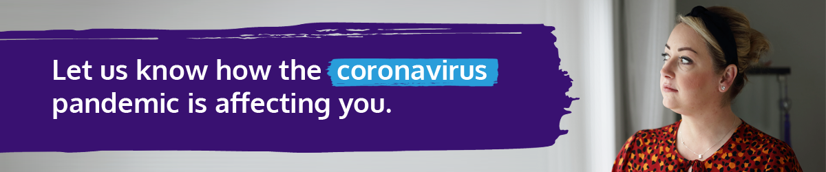 Banner: let us know how the coronavirus pandemic is affecting you