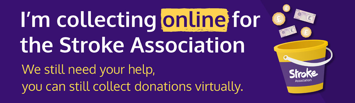 Stroke Association Virtual Collections banner image with text: we still need your help, you can still collect donations virtually.