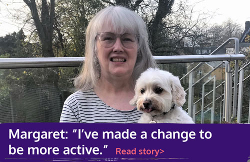 "Graphic with text: Margaret ""I have made a change to be more active"" read story"